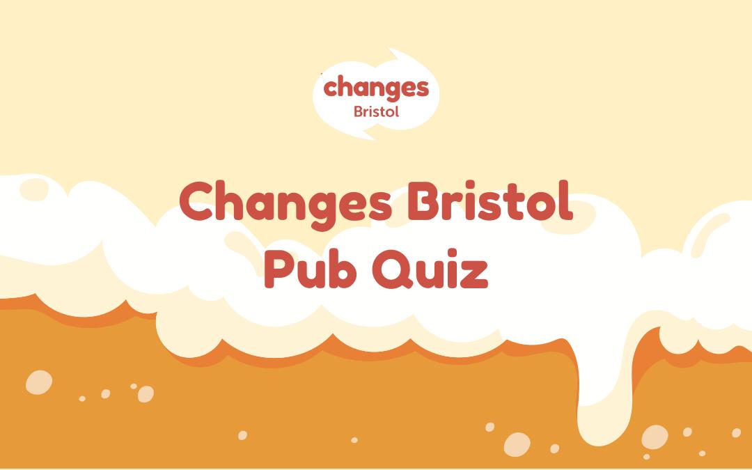 Join us: Changes Bristol Pub Quiz