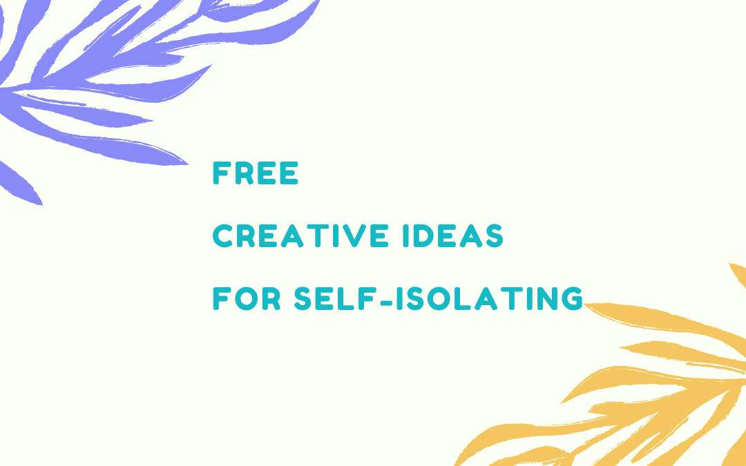 Article: FREE Creative Ideas for Self-isolation