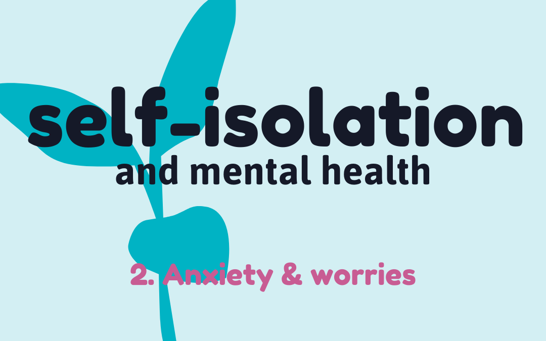 Self-isolation 2: Anxiety & worry