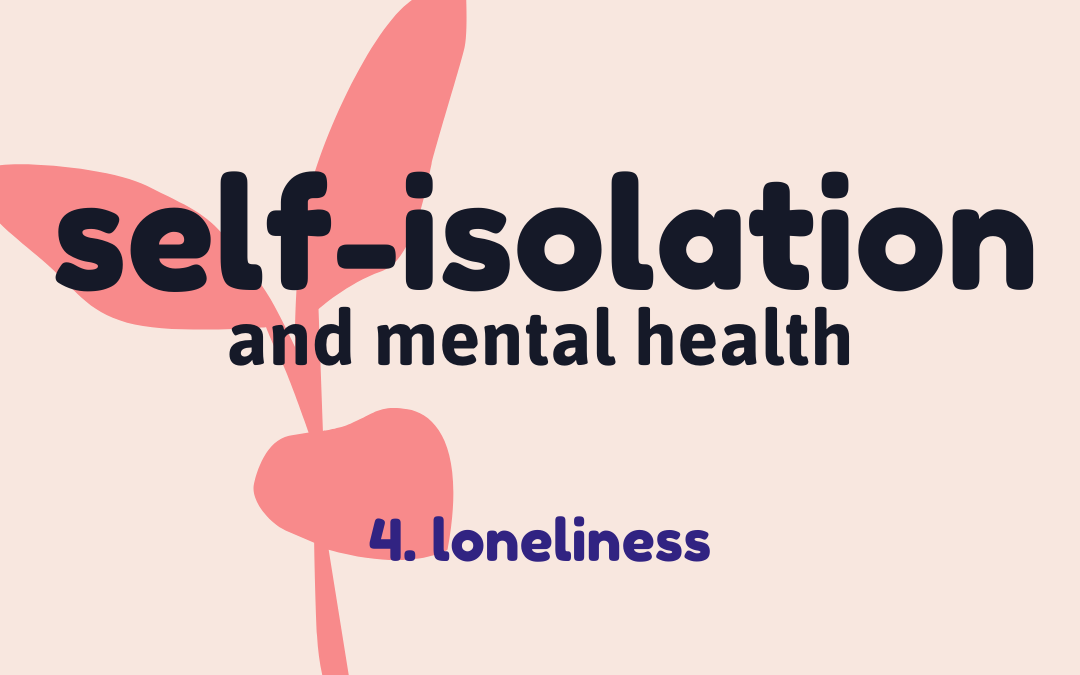 Self-isolation 4: Loneliness